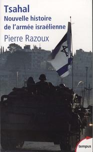 Pierre Razoux - Tsahal - Nouvelle histoire de l'armée israëlienne.