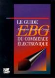 Pierre Reboul et  Collectif - Le guide EBG du commerce électronique.