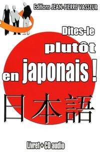 Pierre Régnier et Jean-Pierre Vasseur - Dîtes-le plutôt en japonais !. 1 CD audio
