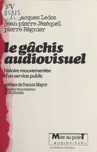 Pierre Régnier et Jean-Jacques Ledos - Le Gâchis audiovisuel - Histoire mouvementée d'un service public.
