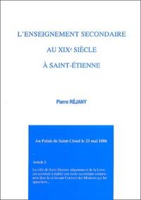 Pierre Réjany - L'enseignement secondaire au XIXe siècle à Saint-Etienne.