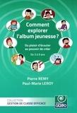 Pierre Rémy et Paul-Marie Leroy - Comment explorer l'album jeunesse ? - Du plaisir d'écouter au pouvoir de créer - De 3 à 9 ans.