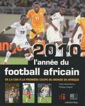 Pierre René-Worms - 2010, l'année du football africain - De la CAN à la première coupe du monde en Afrique.