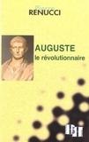 Pierre Renucci - Auguste le révolutionnaire.