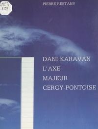 Pierre Restany et Joseph Belmont - Dani Karavan : l'axe majeur de Cergy-Pontoise.
