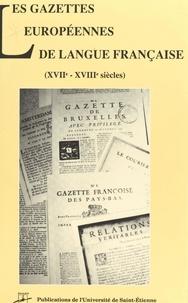 Pierre Rétat et  Duranton - Les gazettes européennes de langue française - XVIIe-XVIIIe siècles, table ronde internationale, Saint-Étienne, 21-23 mai 1992.