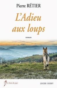 Pierre Rétier - L'adieu aux loups.