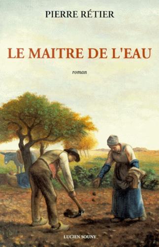 Pierre Rétier - Le maître de l'eau.
