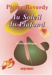 Pierre Reverdy - Au Soleil du Plafond - Edition bilingue français-anglais.