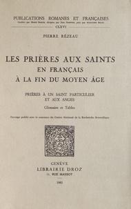 Pierre Rézeau - Les prières aux saints en français à la fin du Moyen Age - Tome 2, Prières à un saint particulier et aux anges.