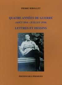 Pierre Ribollet - Quatre années de guerre (août 1914-Juillet 1918) - Lettres et dessins.