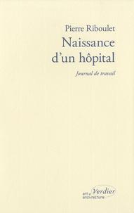 Pierre Riboulet - Naissance d'un hôpital - Journal de travail.