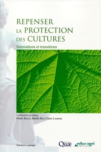 Pierre Ricci et Sibylle Bui - Repenser la protection des cultures - Innovations et transitions.
