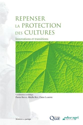 Pierre Ricci et Sibylle Bui - Repenser la protection des cultures - Innovations et transitions.