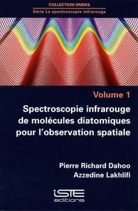 Pierre Richard Dahoo et Azzedine Lakhlifi - La spectroscopie infrarouge - Volume 1, Spectroscopie infrarouge de molécules diatomiques pour l'observation spatiale.