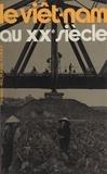 Pierre-Richard Féray - Le Viêt-Nam au XXe siècle.