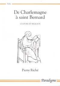 Pierre Riché - De Charlemagne à saint Bernard - Culture et religion.