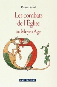 Pierre Riché - Les combats de l'Eglise au Moyen Age.