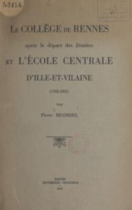 Pierre Ricordel - Le collège de Rennes - Après le départ des Jésuites et l'École centrale d'Ille-et-Vilaine (1762-1803).