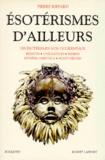 Pierre Riffard - Esotérismes d'ailleurs - Les ésotérismes non occidentaux, primitifs, civilisateurs, indiens, extrême-orientaux, monothéistes.