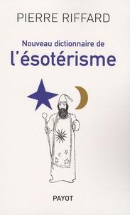 Pierre Riffard - Nouveau dictionnaire de l'ésotérisme.