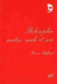 Pierre Riffard - Philosophie matin, midi et soir.