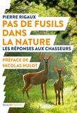 Pierre Rigaux - Pas de fusils dans la nature - Les réponses aux chasseurs.