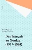 Pierre Rigoulot et Geoffroi Crunelle - Des français au Goulag (1917-1984).