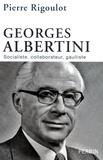 Pierre Rigoulot - Georges Albertini 1911-1983 - Socialiste, collaborateur, gaulliste.