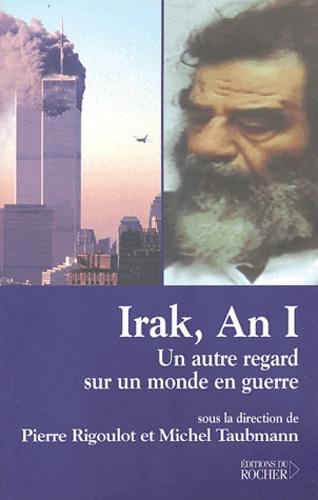 Pierre Rigoulot et Michel Taubmann - Irak, An I - Un autre regard sur un monde en guerre.