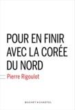 Pierre Rigoulot - Pour en finir avec la Corée du Nord.