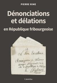 Pierre Rime - Dénonciations et délations en République fribourgeoise.