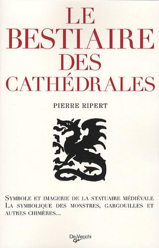 Pierre Ripert - Le bestiaire des cathédrales - imagerie de la statuaire médiévale, symbolique des monstres, gargouilles et autres chimères.