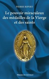 Pierre Ripert - Le pouvoir miraculeux des médailles de la vierge.