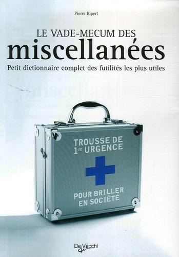 Pierre Ripert - Le Vade-mecum des miscellanées - Petit dictionnaire complet des futilités les plus utiles.