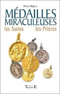Pierre Ripert - Médailles Miraculeuses - Les Saints, les prières 61 médailles de protection expliquées avec leur histoire et leurs pouvoirs.