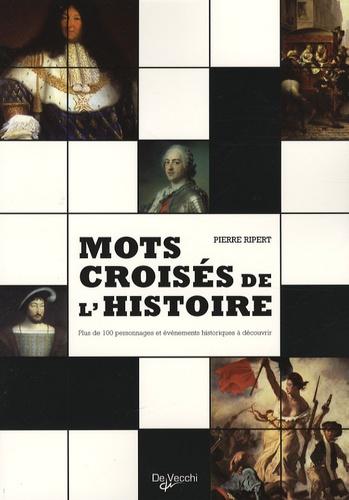 Pierre Ripert - Mots croisés de l'Histoire - Plus de 100 personnages et événements historiques à découvrir.