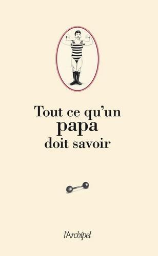 Pierre Ripert - Tout ce qu'un Papa doit savoir.