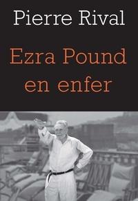 Pierre Rival - Ezra Pound en enfer.