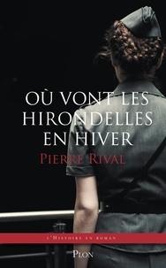 Pierre Rival - HISTOIRE ROMAN  : Où vont les hirondelles en hiver.