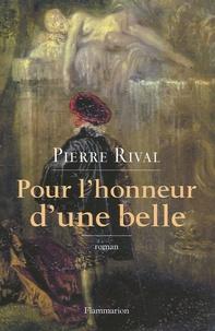 Pierre Rival - Pour l'honneur d'une belle - Les Chroniques indiscrètes d'Antoine de Laroque, Chevalier Journaliste.