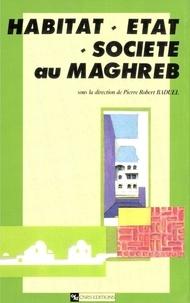 Pierre-Robert Baduel - Habitat, Etat, société au Maghreb.