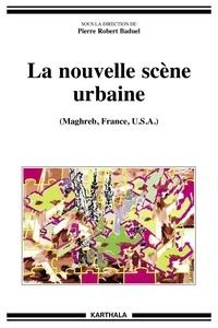 Pierre-Robert Baduel - La nouvelle scène urbaine - Maghreb, France, USA.