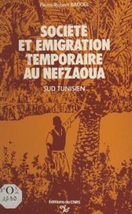 Pierre-Robert Baduel - Société et émigration temporaire au Nefzaoua - Sud-Tunisien.