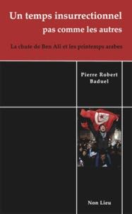 Pierre-Robert Baduel - Un temps insurrectionnel pas comme les autres - La chute de Ben Ali et les printemps arabes.