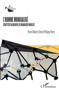 Pierre Robert Cloet et Philippe Pierre - L'Homme mondialisé - Identités en archipel de managers mobiles.