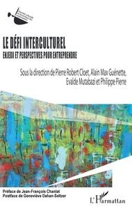 Pierre Robert Cloet et Alain Max Guénette - Le défi interculturel - Enjeux et perspectives pour entreprendre.