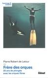 Pierre Robert de Latour - Frère des orques - 20 ans de plongée avec les orques libres.