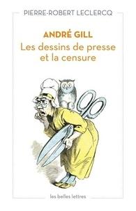Pierre-Robert Leclercq - André Gill - Les dessins de presse et la censure.