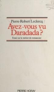Pierre-Robert Leclercq - Avez-vous vu un Daradada ? - Essai sur le métier de romancier.